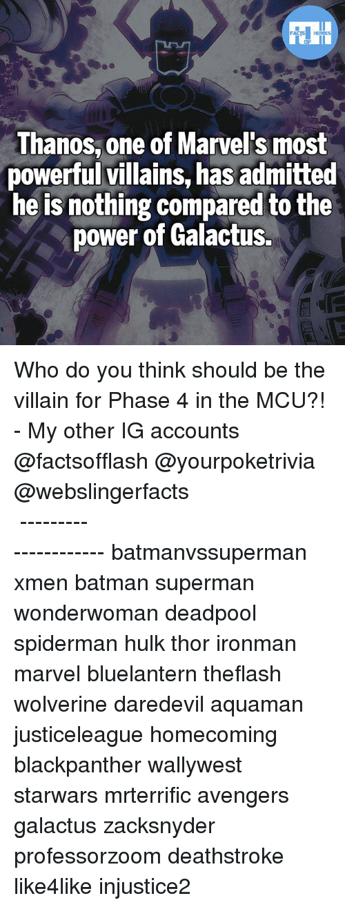 Spidermane: Thanos, one of Marvel's most  powerful villains, has admitted  he is nothing compared to the  power of Galactus. Who do you think should be the villain for Phase 4 in the MCU?! - My other IG accounts @factsofflash @yourpoketrivia @webslingerfacts ⠀⠀⠀⠀⠀⠀⠀⠀⠀⠀⠀⠀⠀⠀⠀⠀⠀⠀⠀⠀⠀⠀⠀⠀⠀⠀⠀⠀⠀⠀⠀⠀⠀⠀⠀⠀ ⠀⠀--------------------- batmanvssuperman xmen batman superman wonderwoman deadpool spiderman hulk thor ironman marvel bluelantern theflash wolverine daredevil aquaman justiceleague homecoming blackpanther wallywest starwars mrterrific avengers galactus zacksnyder professorzoom deathstroke like4like injustice2