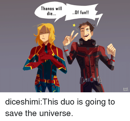 Tumblr, Blog, and Thanos: Thanos will  die...  .0f fun!!  him diceshimi:This duo is going to save the universe.