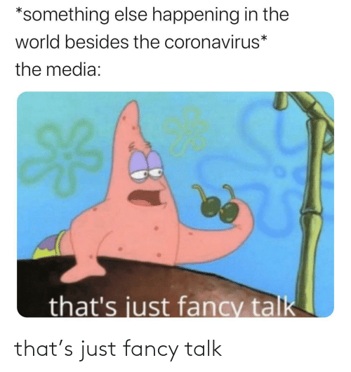 Fancy: that's just fancy talk