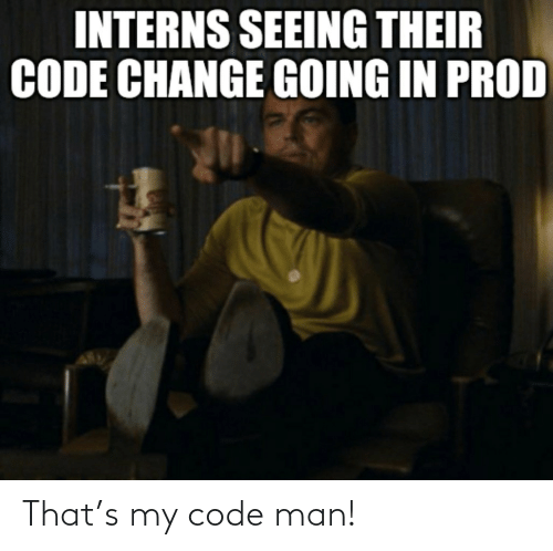 That: That's my code man!