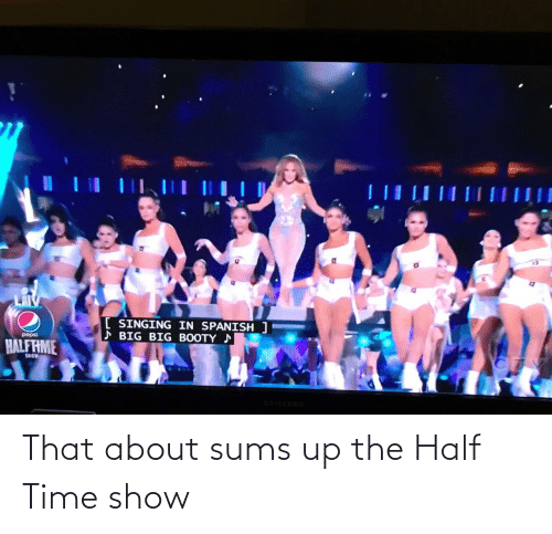 Half: That about sums up the Half Time show