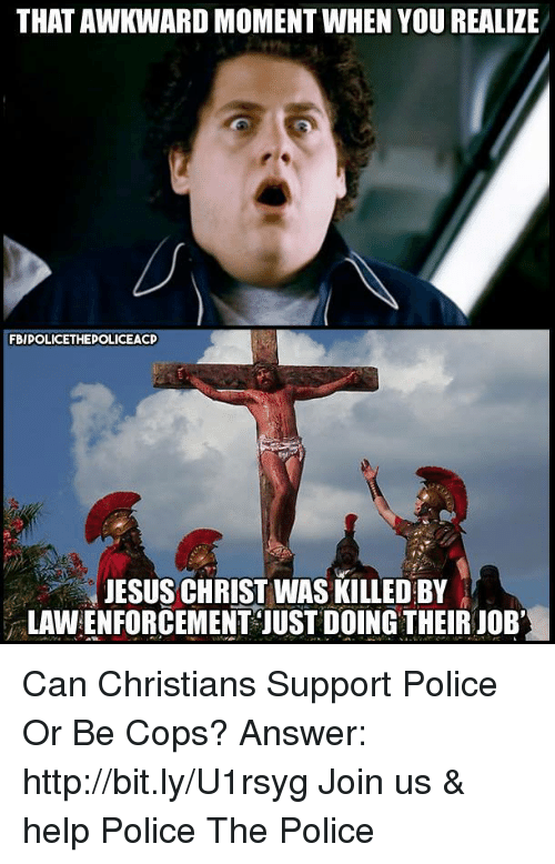 That Awkward Moment When Yourealize Fbipolicethepoliceacp Jesus