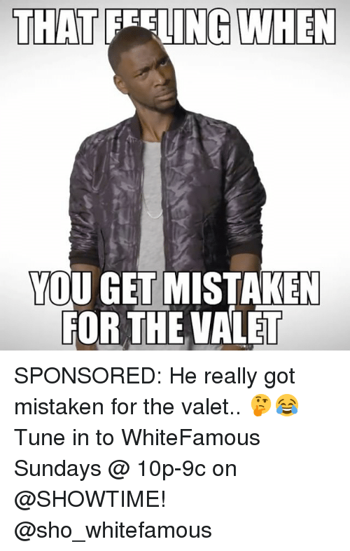 Memes, Showtime, and That Feeling When: THAT FEELING WHEN  YOU GET MISTAKEN  FOR THE VALET SPONSORED: He really got mistaken for the valet.. 🤔😂 Tune in to WhiteFamous Sundays @ 10p-9c on @SHOWTIME! @sho_whitefamous