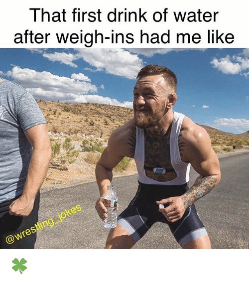 Memes, Water, and 🤖: That first drink of water  after weigh-ins had me like  10  re 🍀