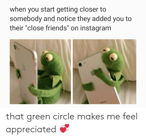 feel: that green circle makes me feel appreciated 💞