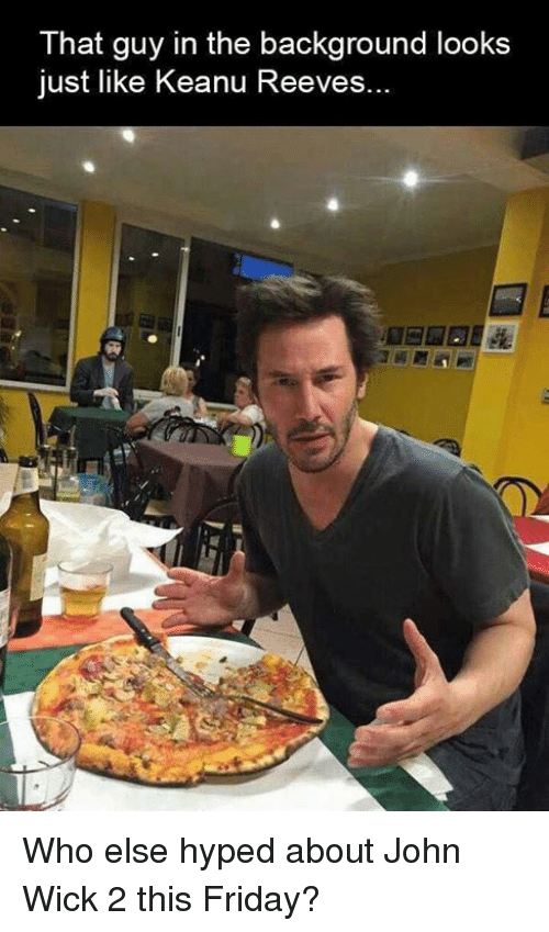 keanu reeve: That guy in the background looks  just like Keanu Reeves. Who else hyped about John Wick 2 this Friday?