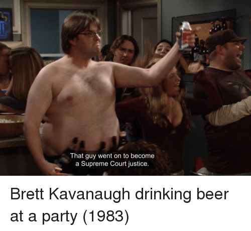 Beer, Drinking, and Party: That guy went on to become  a Supreme Court justice. Brett Kavanaugh drinking beer at a party (1983)