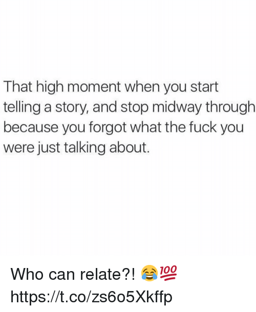 Fuck You, Fuck, and Who: That high moment when you start  telling a story, and stop midway through  because you forgot what the fuck you  were just talking about. Who can relate?! 😂💯 https://t.co/zs6o5Xkffp