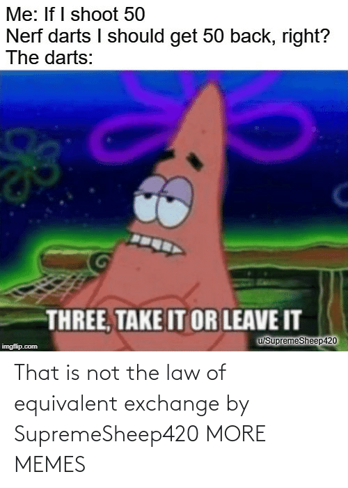 The Law: That is not the law of equivalent exchange by SupremeSheep420 MORE MEMES