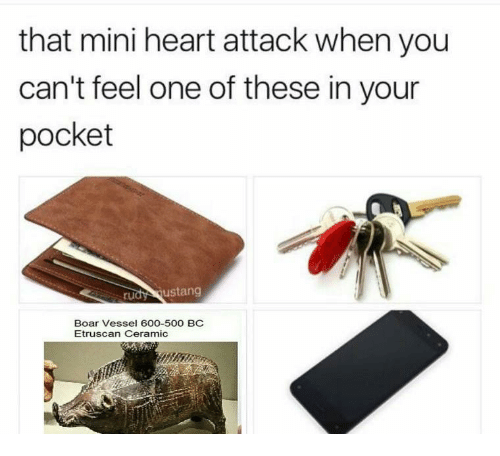Heart, Etruscan, and Heart Attack: that mini heart attack when you  can't feel one of these in your  pocket  rudy ustang  Boar Vessel 600-500 BC  Etruscan Ceramic