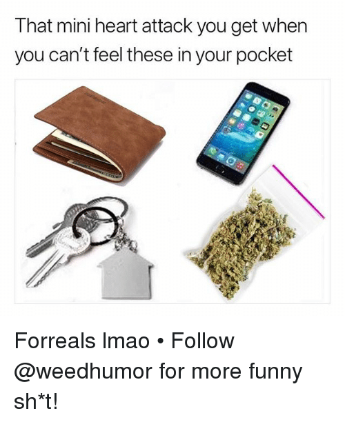 Funny, Lmao, and Weed: That mini heart attack you get when  you can't feel these in your pocket Forreals lmao • Follow @weedhumor for more funny sh*t!