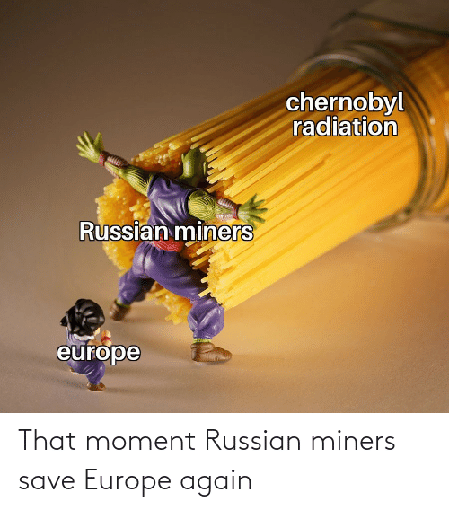 Russian: That moment Russian miners save Europe again