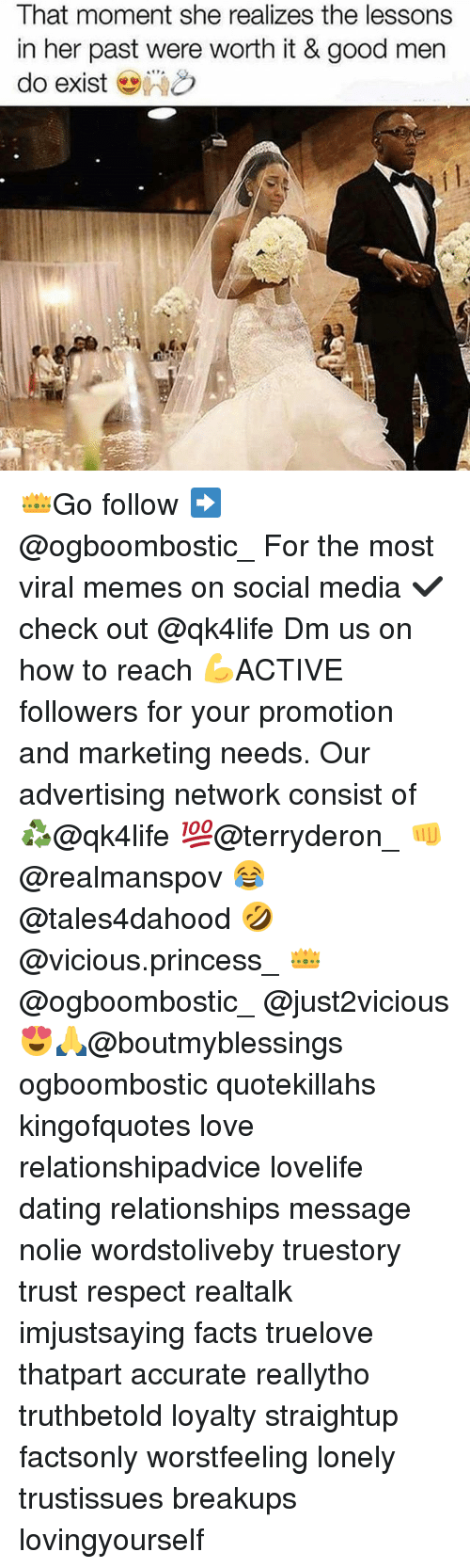 Dating, Facts, and Love: That moment she realizes the lessons  in her past were worth it & good men  do exist 👑Go follow ➡@ogboombostic_ For the most viral memes on social media ✔check out @qk4life Dm us on how to reach 💪ACTIVE followers for your promotion and marketing needs. Our advertising network consist of ♻@qk4life 💯@terryderon_ 👊@realmanspov 😂@tales4dahood 🤣@vicious.princess_ 👑@ogboombostic_ @just2vicious😍🙏@boutmyblessings ogboombostic quotekillahs kingofquotes love relationshipadvice lovelife dating relationships message nolie wordstoliveby truestory trust respect realtalk imjustsaying facts truelove thatpart accurate reallytho truthbetold loyalty straightup factsonly worstfeeling lonely trustissues breakups lovingyourself