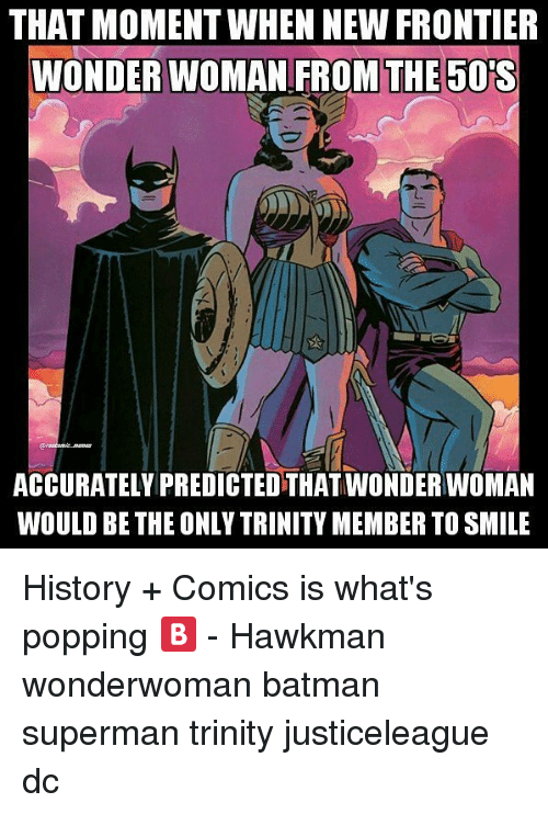 frontier: THAT MOMENT WHEN NEW FRONTIER  WONDER WOMAN FROM THE 50 S  ACCURATELY PREDICTED THATWONDERWOMAN  WOULD BE THE ONLY TRINITY MEMBER TOSMILE History + Comics is what's popping 🅱 - Hawkman wonderwoman batman superman trinity justiceleague dc