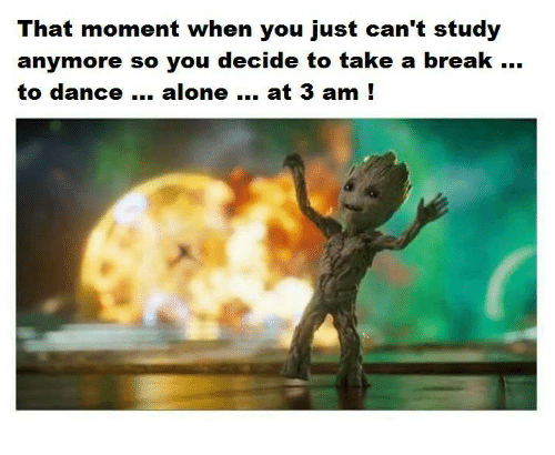 Take A Break: That moment when you just can't study  anymore so you decide to take a break  to dance... alone at 3 am !