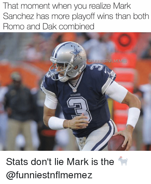 Mark Sanchez: That moment when you realize Mark  Sanchez has more playoff wins than both  Romo and Dak combined  @FUNNIES NFL MEMES Stats don't lie Mark is the 🐐 @funniestnflmemez