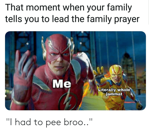 """Family, Prayer, and Lead: That moment when your family  tells you to lead the family prayer  Me  Literally whole  jammat """"I had to pee broo.."""""""