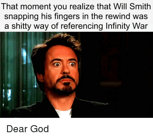 God, Will Smith, and Infinity: That moment you realize that Will Smith  snapping his fingers in the rewind was  a shitty way of referencing Infinity War Dear God