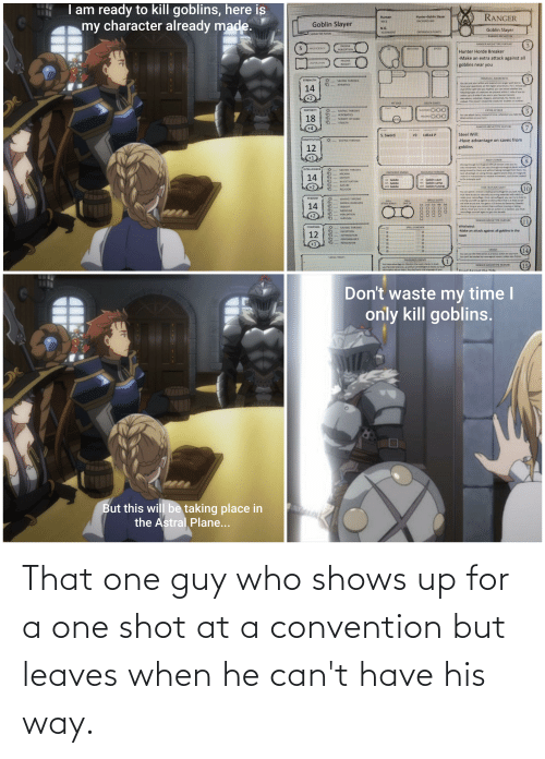 convention: That one guy who shows up for a one shot at a convention but leaves when he can't have his way.