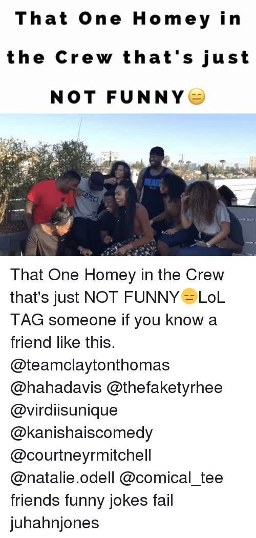 funny jokes: That one Homey in  the crew that's just  NOT FUNNY That One Homey in the Crew that's just NOT FUNNY😑LoL TAG someone if you know a friend like this. @teamclaytonthomas @hahadavis @thefaketyrhee @virdiisunique @kanishaiscomedy @courtneyrmitchell @natalie.odell @comical_tee friends funny jokes fail juhahnjones