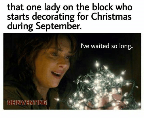 christmas funny and decoration that one lady on the block who starts decorating - Christmas Decorating Meme
