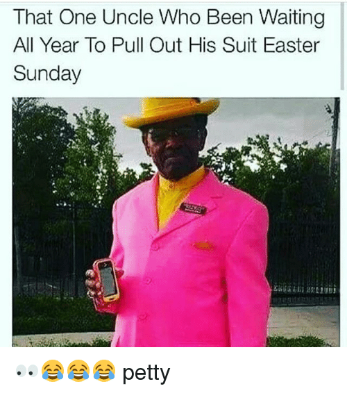 Easter, Memes, and Petty: That One Uncle Who Been Waiting  All Year To Pull Out His Suit Easter  Sunday 👀😂😂😂 petty
