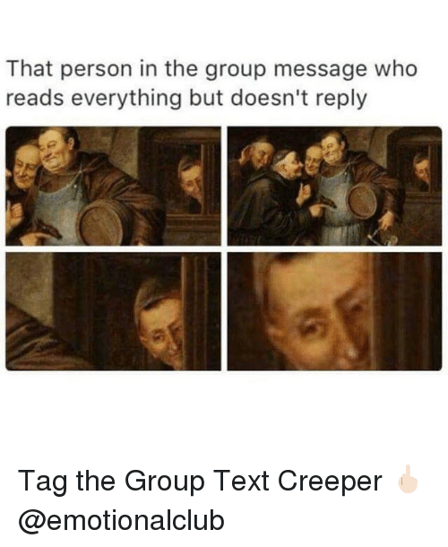 Memes, 🤖, and Creeper: That person in the group message who  reads everything but doesn't reply Tag the Group Text Creeper 🖕🏻@emotionalclub