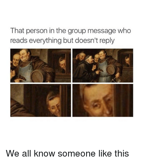 Classical Art, Who, and Group: That person in the group message who  reads everything but doesn't reply We all know someone like this