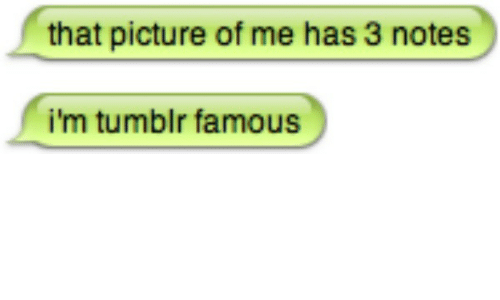 Tumblr, Picture, and Notes: that picture of me has 3 notes  i'm tumblr famous