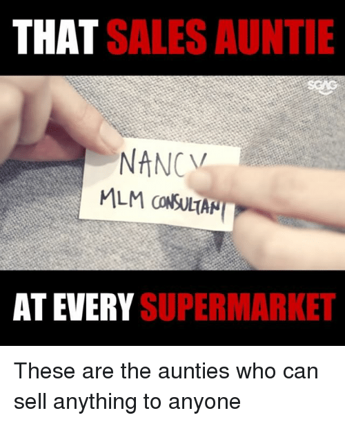 Memes, 🤖, and Who: THAT  SALES AUNTIE  NANCV  AT EVERY  SUPERMARKET These are the aunties who can sell anything to anyone