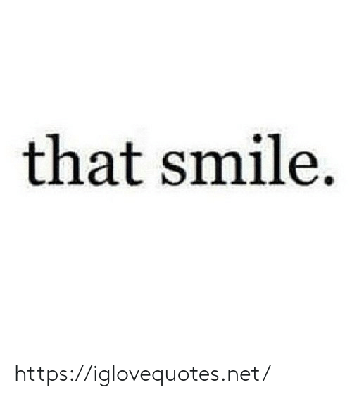 Smile, Net, and Href: that smile. https://iglovequotes.net/