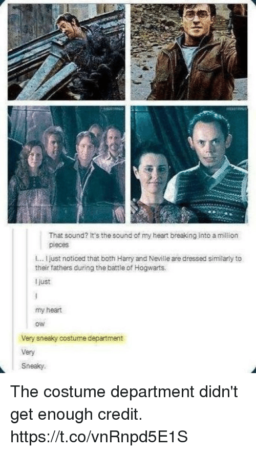 Memes, Heart, and 🤖: That sound? It's the sound of my heart breaking into a million  pieces  l... I just noticed that both Harry and Neville are dressed similarly to  their fathers during the battle of Hogwarts.  I just  my heart  ow  Very sneaky costume department  Very  Sneaky. The costume department didn't get enough credit. https://t.co/vnRnpd5E1S