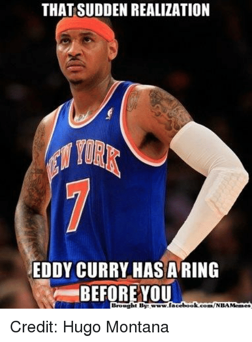 Memes, Nba, and Book: THAT SUDDEN REALIZATION  EDDY CURRY HASA RING  BEFORE YOU  book.  Brougl  com/NBA Memes Credit: Hugo Montana