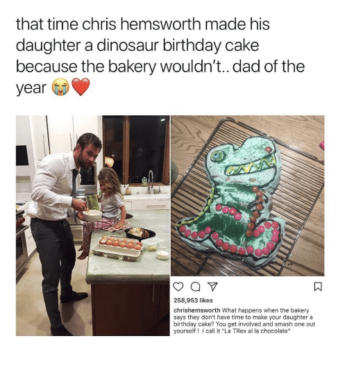 """Birthday, Chris Hemsworth, and Dad: that time chris hemsworth made his  daughter a dinosaur birthday cake  because tne bakery wouldn't.. dad of the  year  258,953 likes  chrishemsworth What happens when the bakery  says they don't have time to make your daughter a  birthday cake? You get involved and smash one out  yourself! call it """"La TRex al la chocolate"""""""