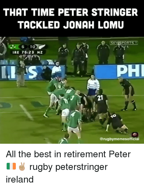 jonah: THAT TIME PETER STRINGER  TACKLED JONAH LOMU  SKESPORTS  6 10  IRE 76:23 NZ  PHI  21  @rugbymemesofficial All the best in retirement Peter 🇮🇪✌🏽 rugby peterstringer ireland