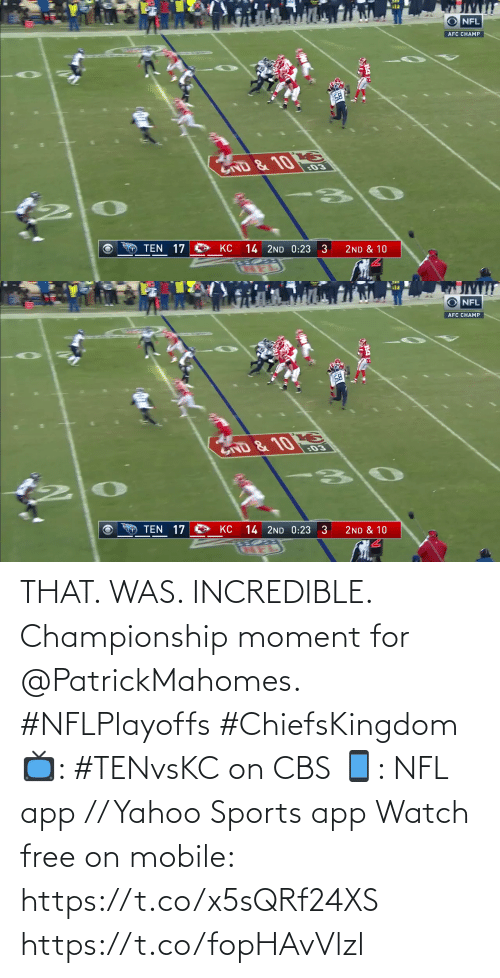 Championship: THAT. WAS. INCREDIBLE.  Championship moment for @PatrickMahomes. #NFLPlayoffs #ChiefsKingdom  📺: #TENvsKC on CBS 📱: NFL app // Yahoo Sports app Watch free on mobile: https://t.co/x5sQRf24XS https://t.co/fopHAvVlzl