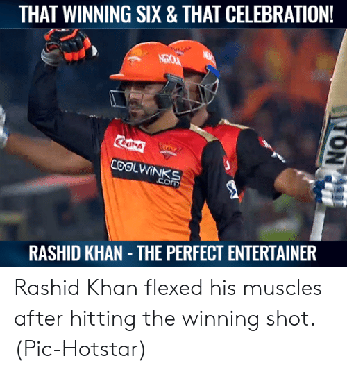 Memes, 🤖, and Khan: THAT WINNING SIX & THAT CELEBRATION!  RASHID KHAN THE PERFECT ENTERTAINER Rashid Khan flexed his muscles after hitting the winning shot.  (Pic-Hotstar)