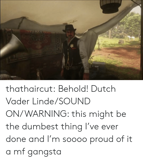 Gangsta, Target, and Tumblr: thathaircut:  Behold! Dutch Vader Linde/SOUND ON/WARNING: this might be the dumbest thing I've ever done and I'm soooo proud of it  a mf gangsta