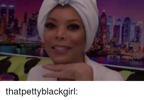 Tumblr, Blog, and Media: thatpettyblackgirl: