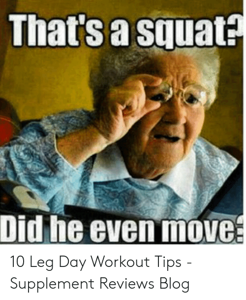 Leg Day Meme: That's a squat?  Did he even move 10 Leg Day Workout Tips - Supplement Reviews Blog