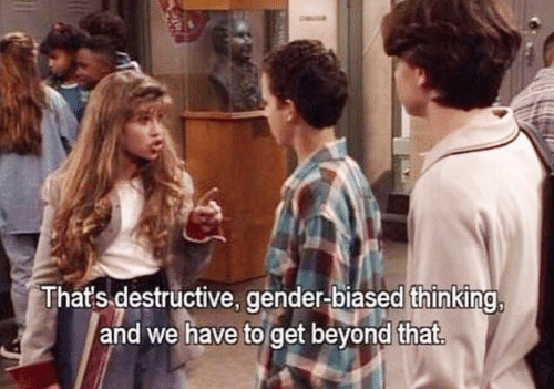 Gender, Beyond, and Get: Thats destructive, gender-biased thinking.  and we have to get beyond that