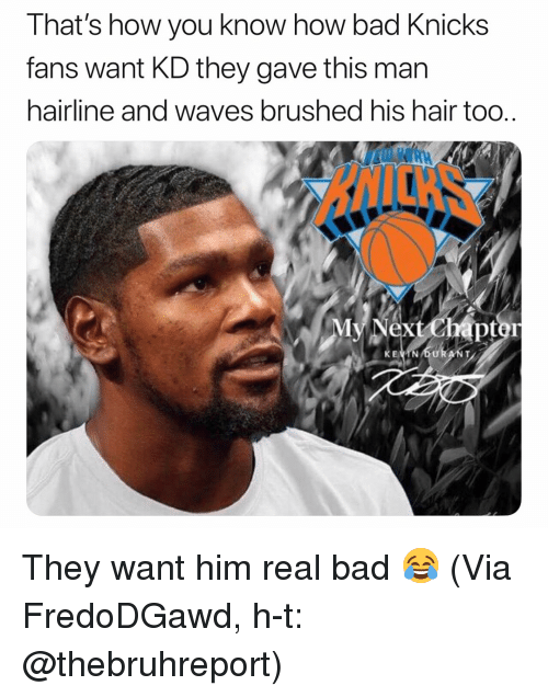 Bad, Basketball, and Hairline: That's how you know how bad Knicks  fans want KD they gave this man  hairline and waves brushed his hair too..  pt  EVTN DURANT They want him real bad 😂 (Via ‪FredoDGawd‬, h-t: @thebruhreport)