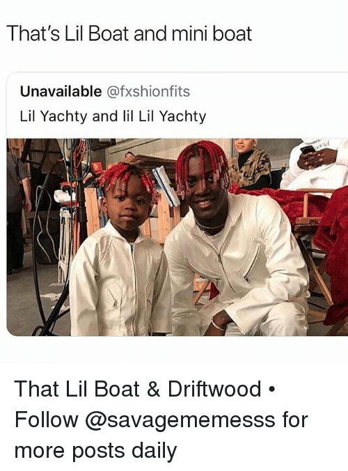 Yachty: That's Lil Boat and mini boat  Unavailable @fxshionfits  Lil Yachty and li Lil Yachty That Lil Boat & Driftwood • Follow @savagememesss for more posts daily