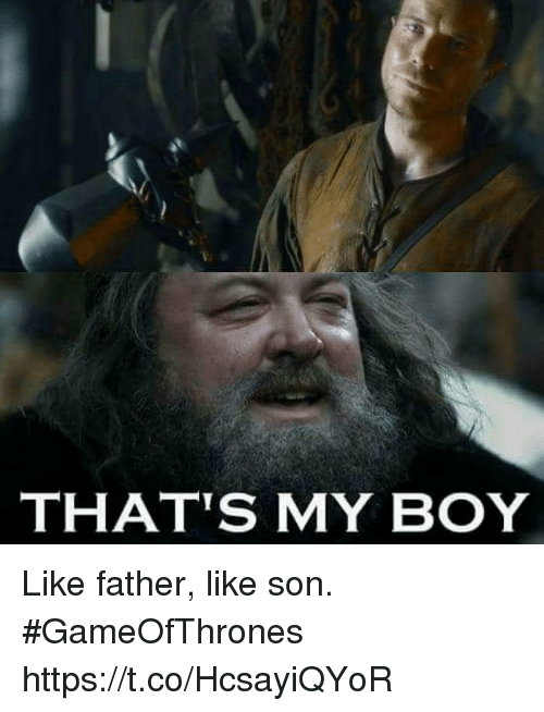 That's My Boy: THAT'S MY BOY Like father, like son. #GameOfThrones https://t.co/HcsayiQYoR