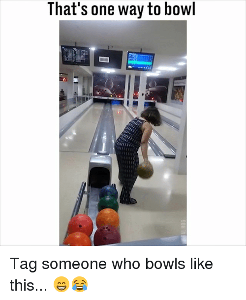 Memes, Tag Someone, and Bowl: That's one way to bowl Tag someone who bowls like this... 😁😂