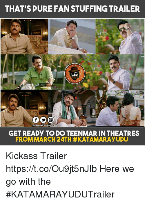 Kickasses: THAT'S PURE FANSTUFFINGTRAILER  RTAI  Dis Page VIl entertain U  GET READY TO DO TEENMAR INTHEATRES  FROM MARCH 24TH Kickass Trailer   https://t.co/Ou9jt5nJIb Here we go with the  #KATAMARAYUDUTrailer