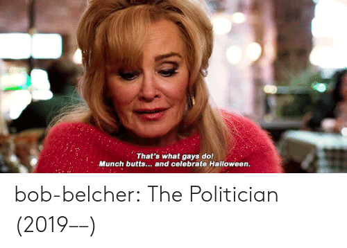celebrate: That's what gays do!  Munch butts... and celebrate Halloween.  le bob-belcher: The Politician (2019––)