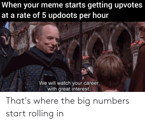 rolling: That's where the big numbers start rolling in
