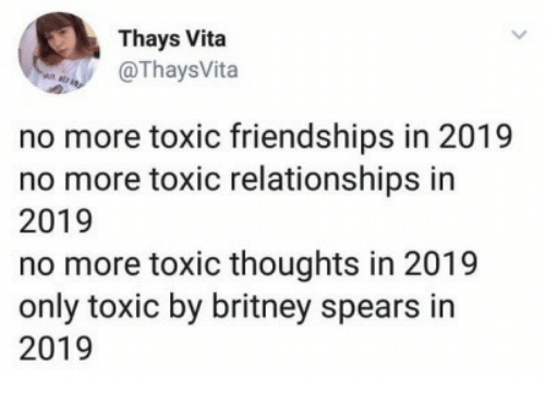 britney spears: Thays Vita  OThaysVita  no more toxic friendships in 2019  no more toxic relationships in  2019  no more toxic thoughts in 2019  only toxic by britney spears in  2019