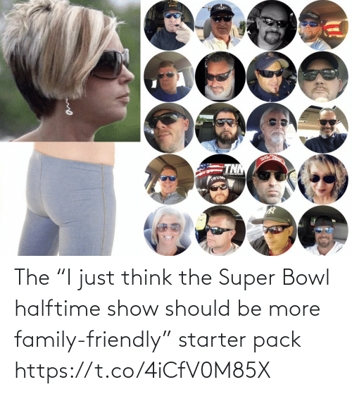"Should Be: The ""I just think the Super Bowl halftime show should be more family-friendly"" starter pack https://t.co/4iCfV0M85X"